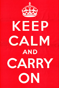 Keep Calm and Carry On Image source: Ministry of Information